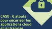 CASB : 6 atouts pour sécuriser les applications cloud en entreprise