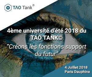 L'université d'été du Taok Tank aura lieu le 4 juillet prochain dans les locaux de l'Université Paris Dauphine sur le thème suivant « Créons les fonctions support du Futur ! ». A cette occasion sera dévoilé et commenté le Rapport d'été du TAO TANK© Avec notamment les résultats des travaux portant sur Les fonctions support au service de l'innovation – Présenté par Christian Guet (DRH de Lagardère) Régulations complexes entre Projets et Individus – Présenté par Eric Campoy (Professeur à l'Université Paris Dauphine) La gestion des jeunes talents- Présenté par Nicolas Lepercq (Université Paris Dauphine et RIST Groupe) Et des ateliers exploratoires et créatifs sur 10 thèmes clé pour l'avenir Quelles fonctions support au service de la transformation numérique ? Innover en pédagogie Faciliter la vie des individus pour les rendre plus engagés dans l'organisation Vers une collaboration efficace entre fonctions support Appuyer les écosystèmes – s'appuyer sur les écosystèmes Appui des populations substituables Appui syndical tout au long de la vie Des fonctions support transitoires et ad hoc Les limites de la GRH numérique Peut-on avoir des organisations sans culture ? Quel support ? Bénéficiez de 50 % de promotion sur l'inscription sur demande à partenariat@alliancy.fr avec pour objet : inscription tao tank. Information / Inscription Le 4 juillet prochain dans les locaux de l'Université Paris Dauphine