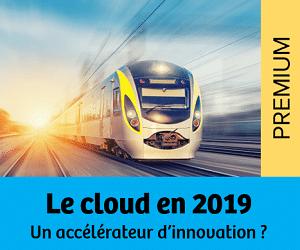 Dossier Cloud : Un accélérateur d'innovation en 2019 ?