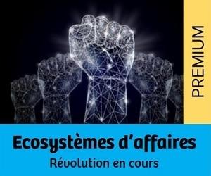 Ecosystèmes d'affaires : révolution en cours