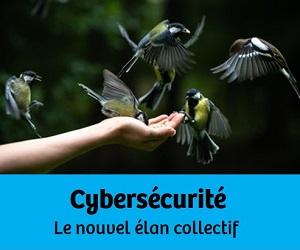 Cybersécurité : Le nouvel élan collectif