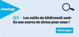 Q3 - Les outils du télétravail sont-ils une source de stress pour vous ?
