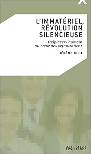 «L'immatériel, révolution silencieuse – (re)placer l'humain au cœur des organisations», par Jérôme Julia