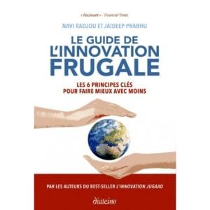 """Navi Radjou et Jaideep Prabhu, """"Le Guide de l'innovation frugale: Les 6 principes clés pour faire mieux avec moins"""", octobre 2019."""