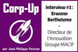 Podcast Corp-Up :  #1-Erwann Bertheleme - La journée type d'un directeur innovation