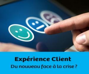 Expérience Client Du nouveau face à la crise