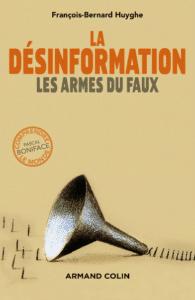 Huyghe F.-B., « Désinformation : les armes du faux », 2016.