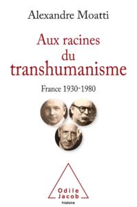 Aux racines du transhumanisme, d'Alexandre Moatti