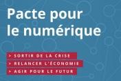 Pacte pour le Numérique : Sortir de la crise - Relancer l'économie - Agir pour le futur