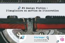 #8 Design Fiction : l'imaginaire au service de l'innovation